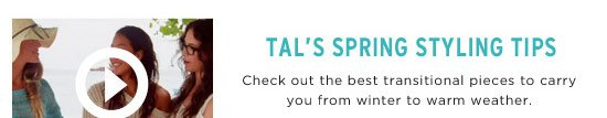 Tal's Spring Styling Tips. Check out the best transitional pieces to carry you from winter to warm weather.