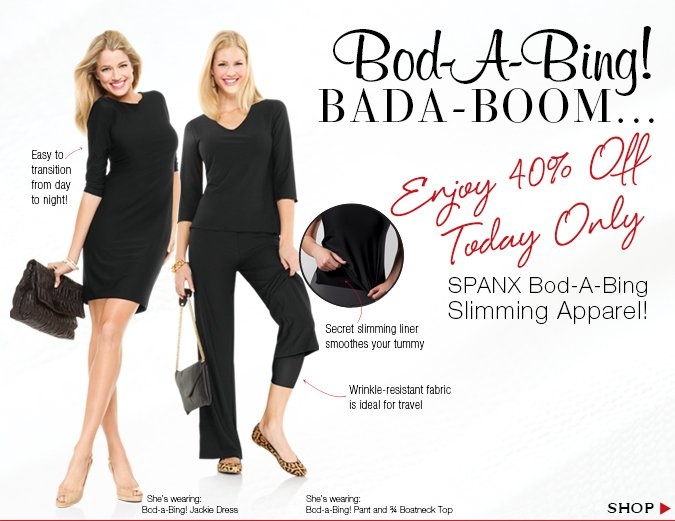 Bod-a-Bing, Bada-Boom...Enjoy 40% Off SPANX Bod-A-Bing Slimming Apparel! Today Only. Shop!