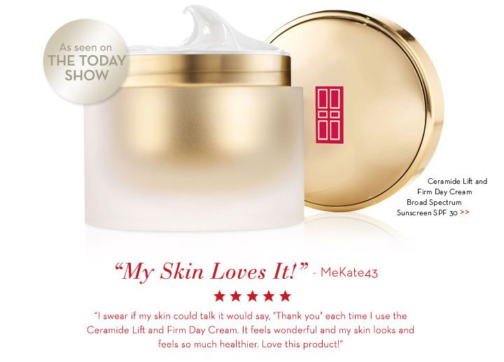 """As seen on THE TODAY SHOW. Ceramide Lift and Firm Day Cream Broad Spectrum Sunscreen SPF  30. """"My Skin Loves It!"""" - MeKate43. """"I swear if my skin could talk it would say, 'Thank you' each time I use the Ceramide Lift and Firm Day Cream. It feels wonderful and my skin looks and feels so much healthier. Love this product!"""""""