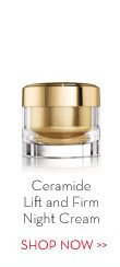 Ceramide Lift and Firm Night Cream. SHOP NOW.