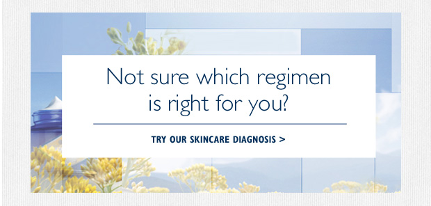Not sure what regimen is right for you?    TRY OUR SKINCARE DIAGNOSIS >