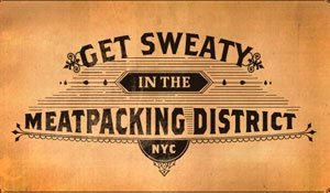 get sweaty in the meatpacking district