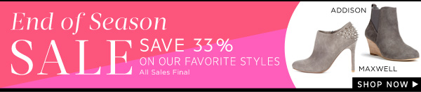 End of Season Sale - Save 33% on our Favorite Styles. Shop Now