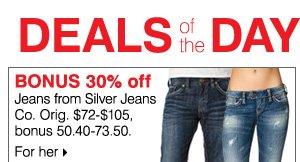 BONUS 30% off Jeans from Silver Jeans Co. Orig. $72-$105, bonus 50.40-73.50. For her