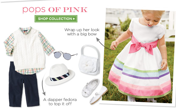 Pops of Pink. Wrap up her look with a big bow. A dapper fedora to top it off. Shop Collection.