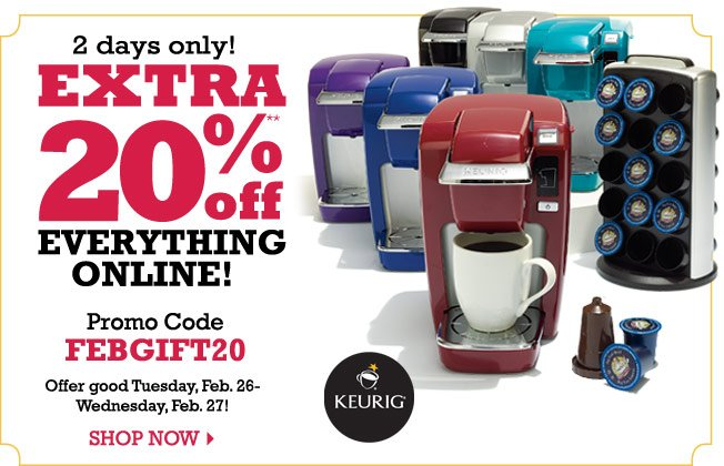 2 Days Only! EXTRA 20% Off everything online! Promo Code: FEBGIFT20. Offer good Tuesday, Feb. 26-Wednesday, Feb. 27! SHOP NOW.