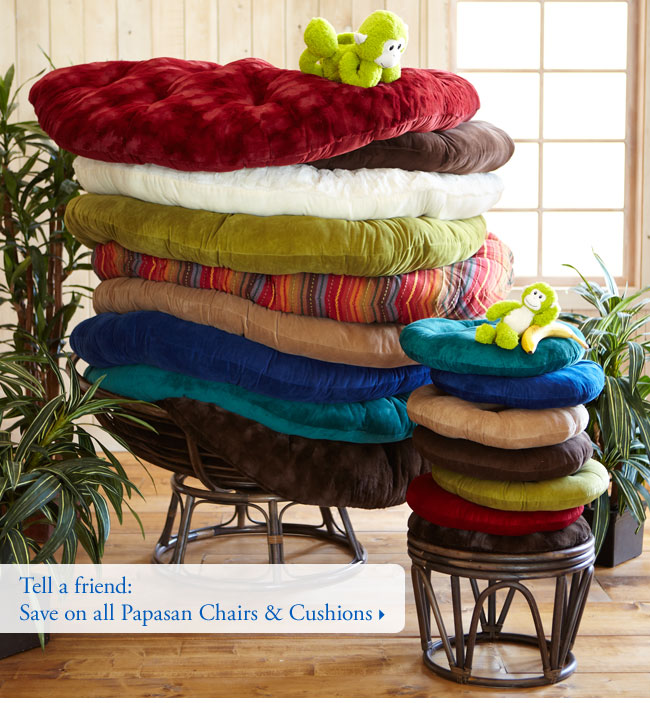 Tell a friend: Save on all Papasan Chairs & Cushions