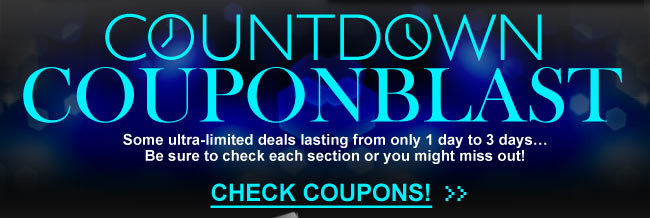 COUNTDOWN COUPONBLAST. Some ultra-limited deals lasting from only 1 day to 3 days... Be sure to check each section or you might miss out! CHECK COUPONS!