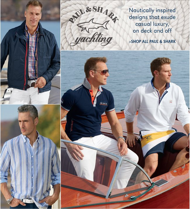 NAUTICALLY INSPIRED DESIGNS THAT EXUDE CASUAL LUXURY, ON DECK AND OFF | SHOP ALL PAUL & SHARK
