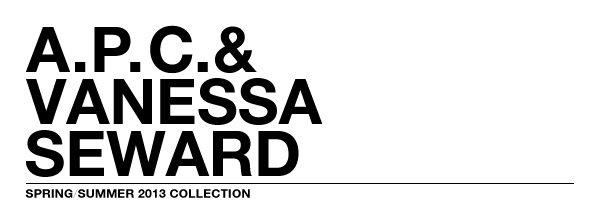 A.P.C. & VANESSA SEWARD - SPRING/SUMMER 2013 COLLECTION