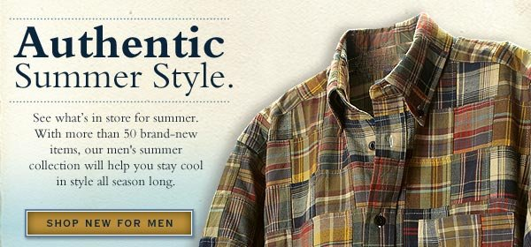 Authentic  Summer Style. See what's in store for summer. With more than 50 brand-new items, our men's summer collection will help you stay cool in style all season long.     shop new for men
