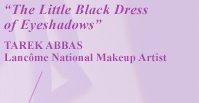 """The Little Black Dress of Eyeshadows"" - TAREK ABBAS, Lancome National Makeup Artist"