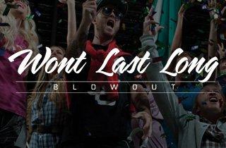 Won't Last Long: Blowout