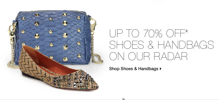 Up To 70% Off* Shoes & Handbags On Our Radar