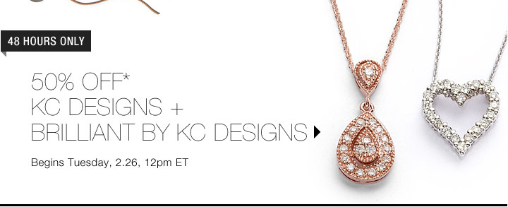 50% Off* KC Designs + Brilliant By KC Designs...Shop Now