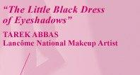 The Little Black Dress of Eyeshadows | TAREK ABBAS | Lancôme National Makeup Artist