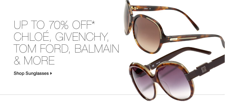 Up To 70% Off* Tom Ford, Givenchy, Chloe, Balmain & More