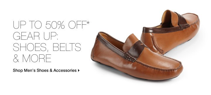 Up To 50% Off* Gear Up: Shoes, Belts & More
