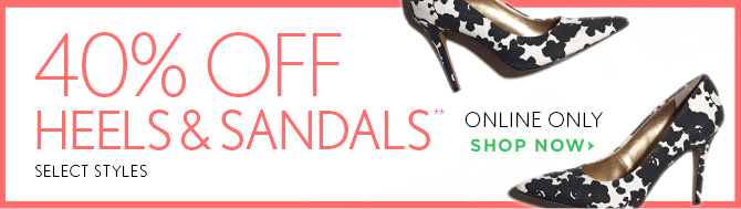 40% OFF HEELS & SANDALS** SELECT STYLES  ONLINE ONLY  SHOP NOW