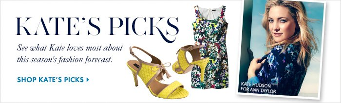 Kate's Picks  See What Kate loves most about this season's fashion forecast.  SHOP KATE'S PICKS