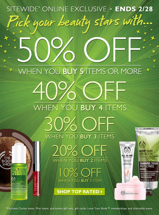 Sitewide* Online Exclusive   Ends 2/28 -- Pick your beauty stars with... 50% OFF when you buy 5 items or more -- 40% OFF when you buy 4 items -- 30% OFF when you buy 3 items -- 20% OFF when you buy 2 items -- 10% OFF when you buy 1 item -- Shop Top Rated -- *Excludes Outlet items, Mini items, pre-boxed gift sets, gift cards, Love Your Body™ memberships and charitable items.