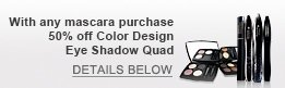 With any mascara purchase 50% off Color Design Eye Shadow Quad | DETAILS BELOW