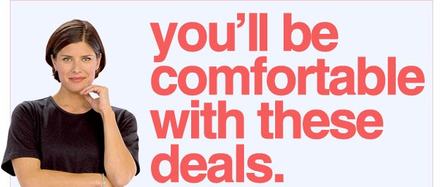 you'll be comfortable with these deals.