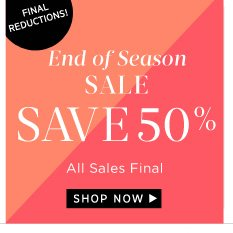 End of Season Sale - Save 50% on our favorite styles. Shop Now!