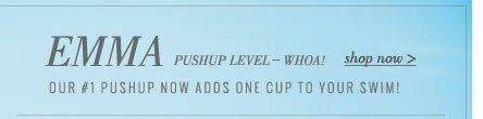 Emma Pushup Level - Whoa! | Our #1 pushup now adds one cup to your swim! | Shop Now