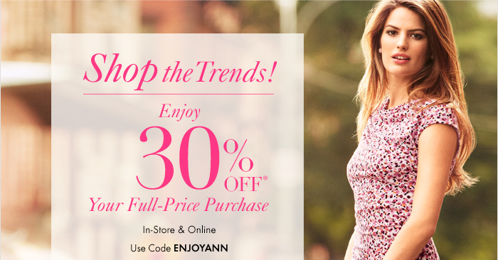 Shop The Trends!  Enjoy  30% Off* Your Full–Price Purchase  In–Store & Online Use code ENJOYANN  On Trend: THE KNIT DRESS The won't quit wonder that fits and flatters all.