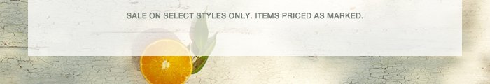 Sale on select styles only. Items priced as marked.