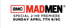 AMC MADMEN® SPECIAL 2-HR PREMIERE SUNDAY APRIL 7TH 9/8C