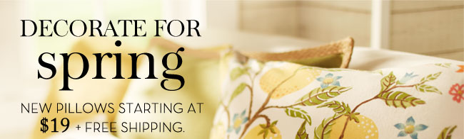 DECORATE FOR SPRING - NEW PILLOWS STARTING AT $19 + FREE SHIPPING