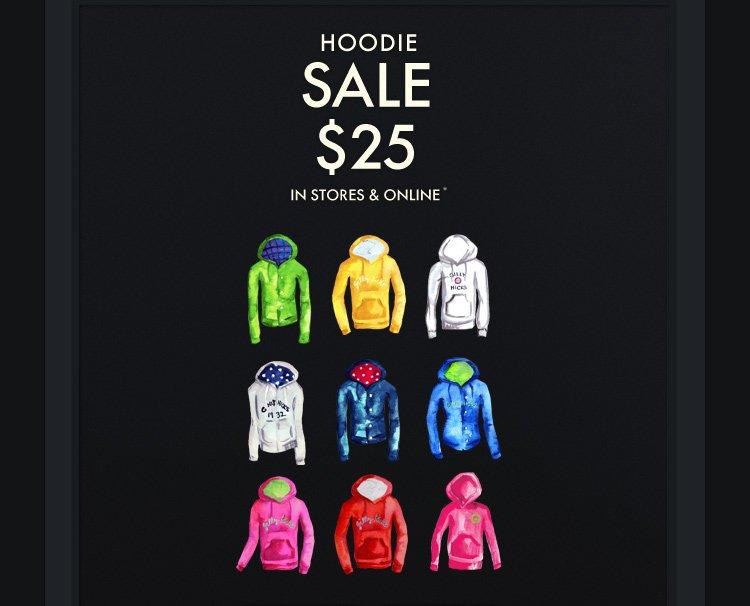 HOODIE SALE $25 IN STORES & ONLINE*