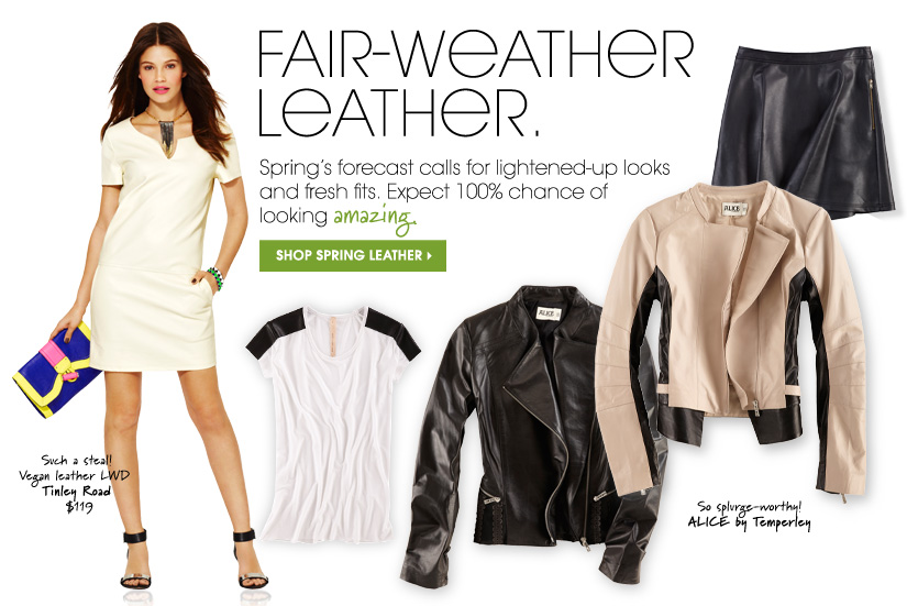 FAIR-WEATHER LEATHER. SHOP SPRING LEATHER.