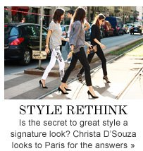 STYLE RETHINK Is the secret to great style a signature look? Christa D'Souza looks to Paris for the answers»