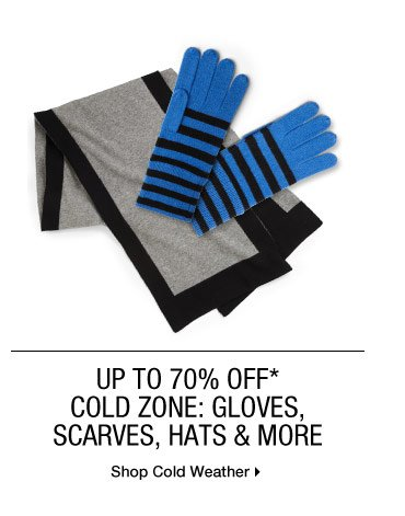 Up to 70% Off* Cold Zone: Gloves, Scarves, Hats & More