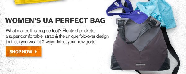 WOMEN'S UA PERFECT BAG. SHOP NOW.