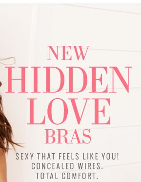 New Hidden Love Bras | Sexy That Feels Like You! Concealed Wires. Total Comfort.