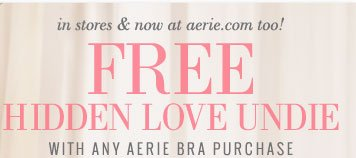 In Stores & Now At Aerie.com Too! | Free Hidden Love Undie With Any Aerie Bra Purchase