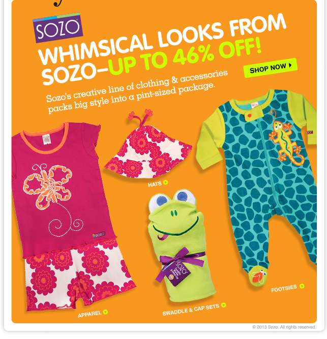 Hello Sozo!! Up to 46% off on clothing and accessories for babies and toddlers.