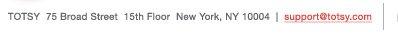 75 Broad Street, 15th Floor, New York, NY 10004 - support@totsy.com