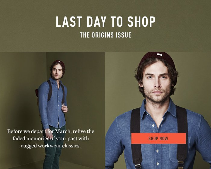 Last Day To Shop The Origins Issue - Before we depart for March, relive the faded memories of your past with rugged workwear classics.