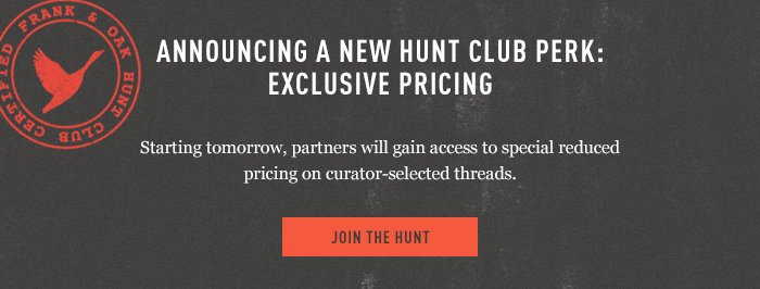 Announcing A New Hunt Club Perk: Exclusive Pricing - Starting tomorrow, partners will gain access to special reduced pricing on curator-selected threads. - Join The Hunt