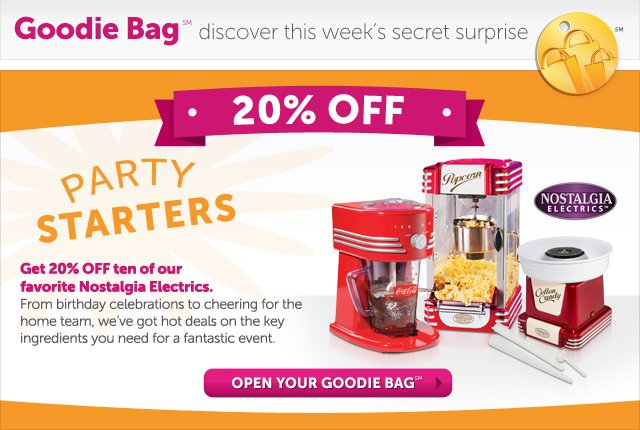 Party Starters - Get 20% OFF ten of our favorite Nostalgia Electrics. From birthday celebrations to cheering for the home team, we've got hot deals on the key ingredients your need for a fantastic event - Open Your Goodie Bag