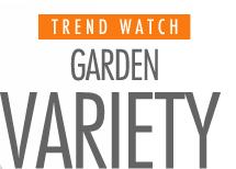 Trend Watch - garden variety