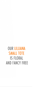 Our Lilliana small tote is floral and fancy free