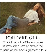 FOREVER GIRL The allure of the Chloé woman is irresistible. We celebrate the reissue of the label's greatest hits»