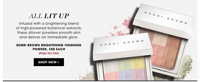 All Lit Up. Infused with a brightening blend of high-powered botanical extracts, these allover powders smooth skin and deliver an immediate glow. ships for free. Bobbi Brown Brightening Finishing Powder, $50 each