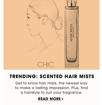 Get to know hair mists, the newest way to make a lasting impression. Plus, find a hairstyle to suit your fragrance. Read more